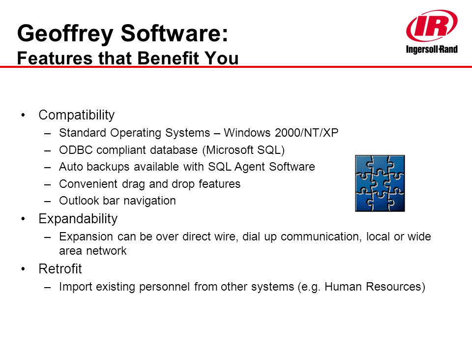 Geoffrey Software: Features that Benefit You Compatibility –Standard Operating Systems – Windows 2000/NT/XP –ODBC compliant database (Microsoft SQL) –