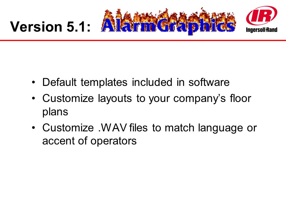 Version 5.1: Default templates included in software Customize layouts to your company's floor plans Customize.WAV files to match language or accent of