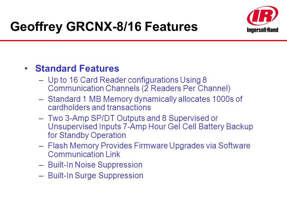 Geoffrey GRCNX-8/16 Features Standard Features –Up to 16 Card Reader configurations Using 8 Communication Channels (2 Readers Per Channel) –Standard 1