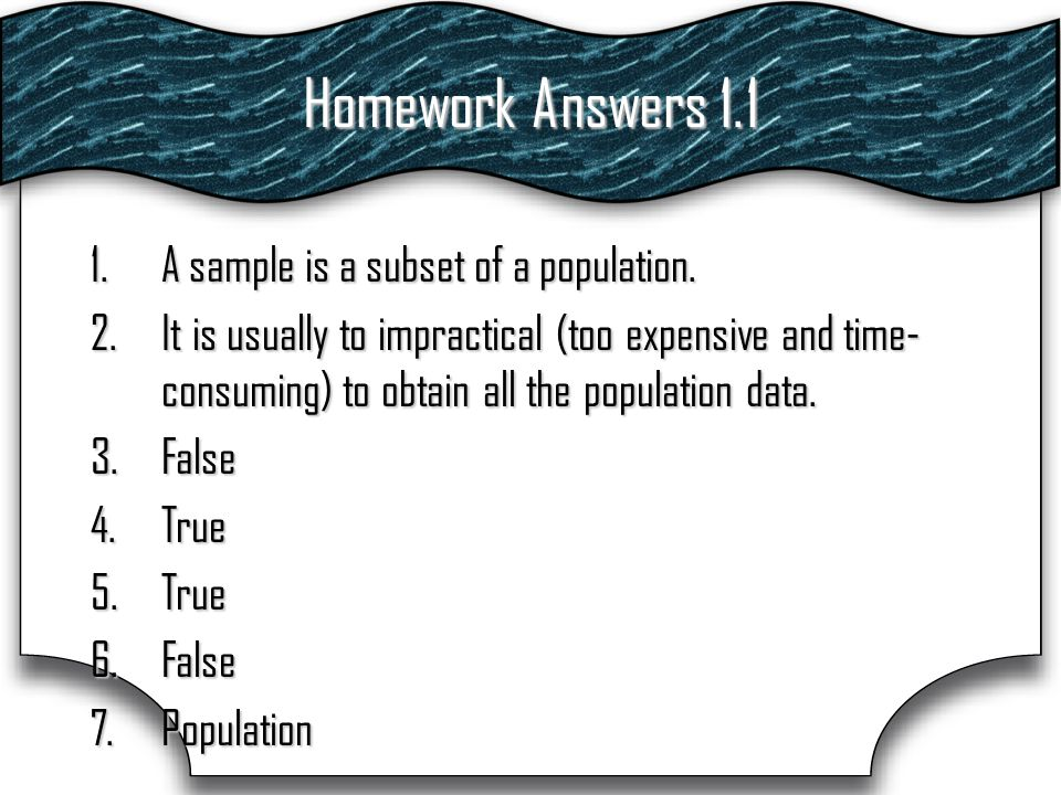 Homework Answers 1.1 1.A sample is a subset of a population.