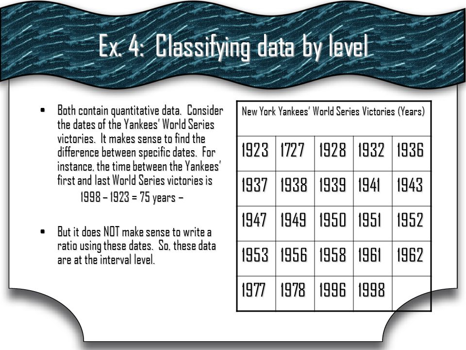 Ex. 4: Classifying data by level Both contain quantitative data.