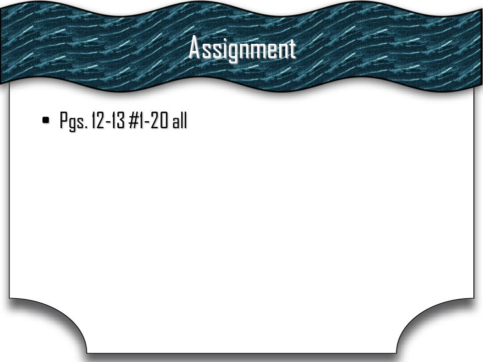 Assignment Pgs. 12-13 #1-20 allPgs. 12-13 #1-20 all