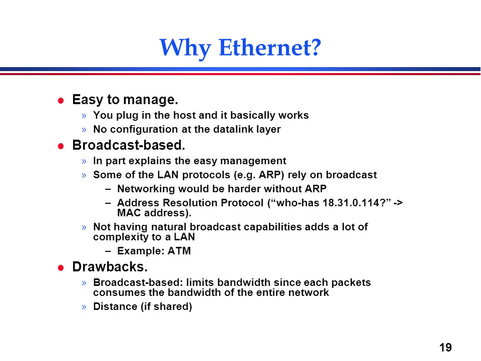 19 Why Ethernet. l Easy to manage.