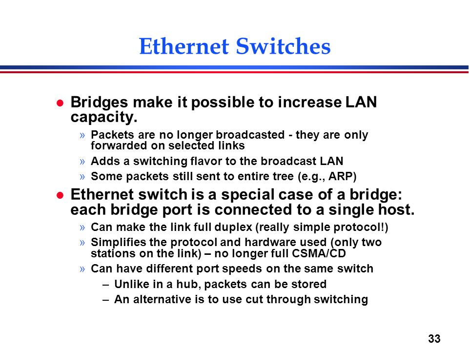 33 Ethernet Switches l Bridges make it possible to increase LAN capacity.