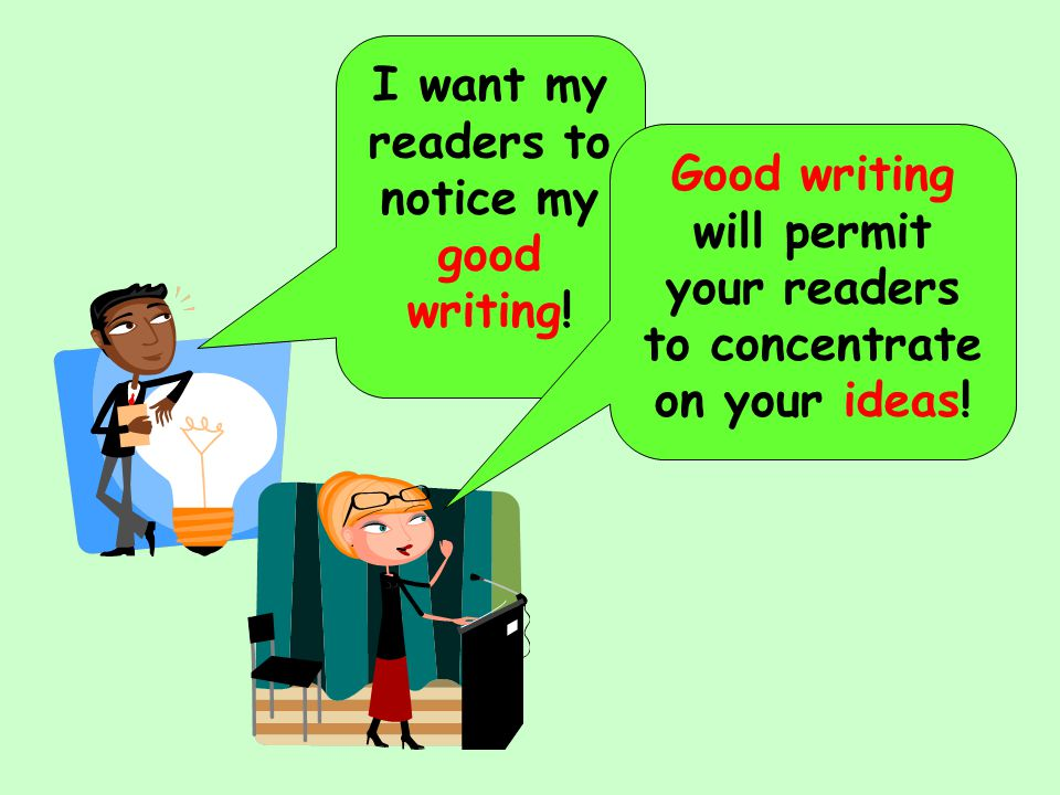 I want my readers to notice my good writing.