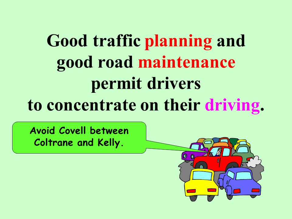Good traffic planning and good road maintenance permit drivers to concentrate on their driving.