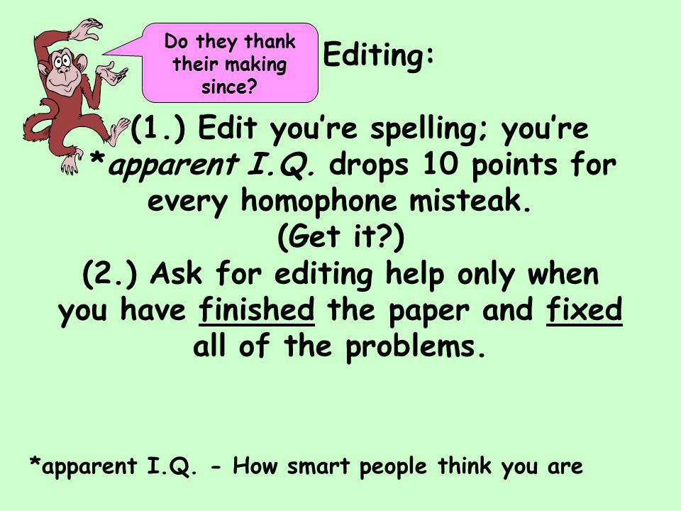 Editing: (1.) Edit you're spelling; you're *apparent I.Q.