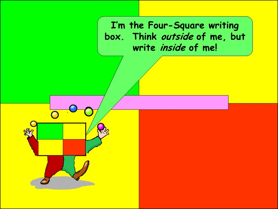 I'm the Four-Square writing box. Think outside of me, but write inside of me!