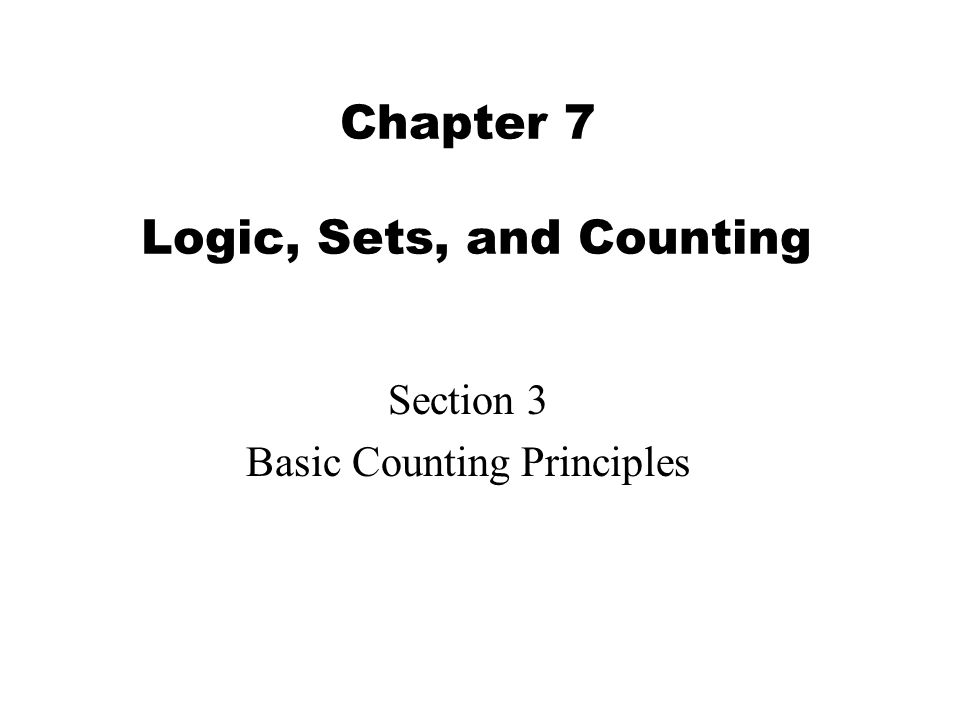 2 7.3 Basic Counting Principles In this section, we will see how set operations play an important role in counting techniques.