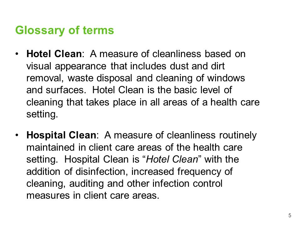 5 Glossary of terms Hotel Clean: A measure of cleanliness based on visual appearance that includes dust and dirt removal, waste disposal and cleaning