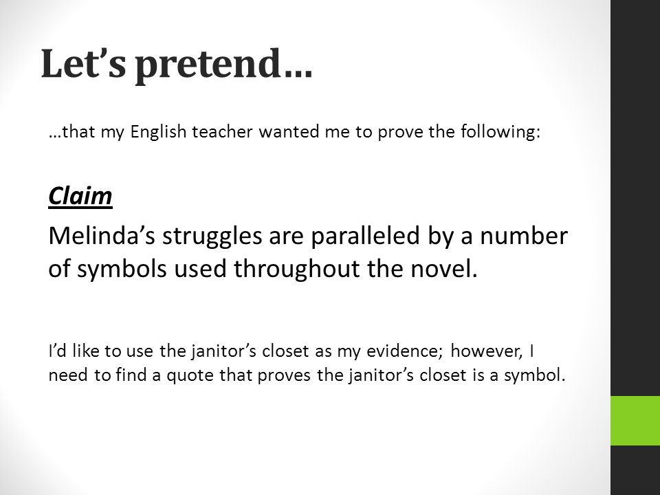 Let's pretend… …that my English teacher wanted me to prove the following: Claim Melinda's struggles are paralleled by a number of symbols used through