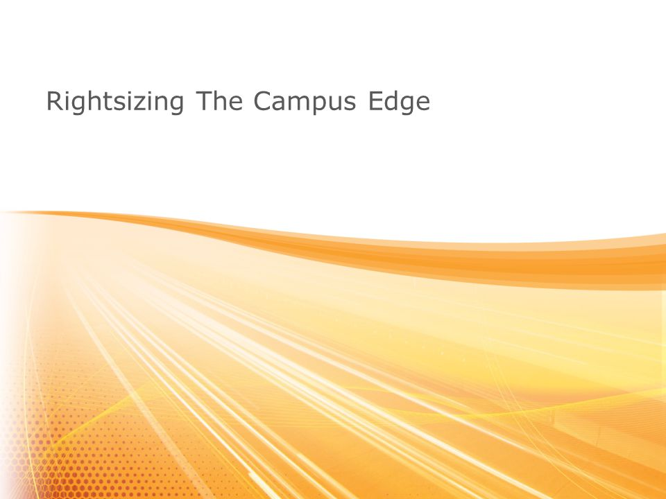 (C) 2010, Aruba Networks Inc. CONFIDENTIAL Rightsizing The Campus Edge