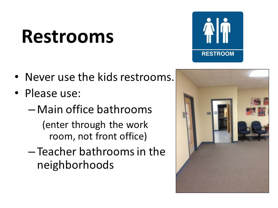 Restrooms Never use the kids restrooms.