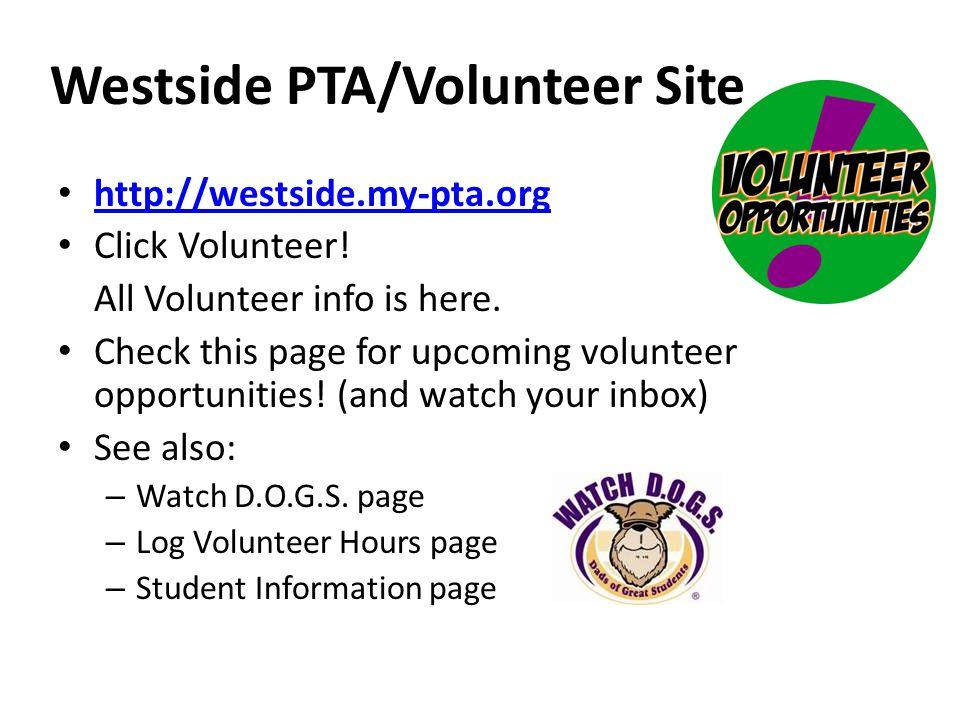 Westside PTA/Volunteer Site http://westside.my-pta.org Click Volunteer.