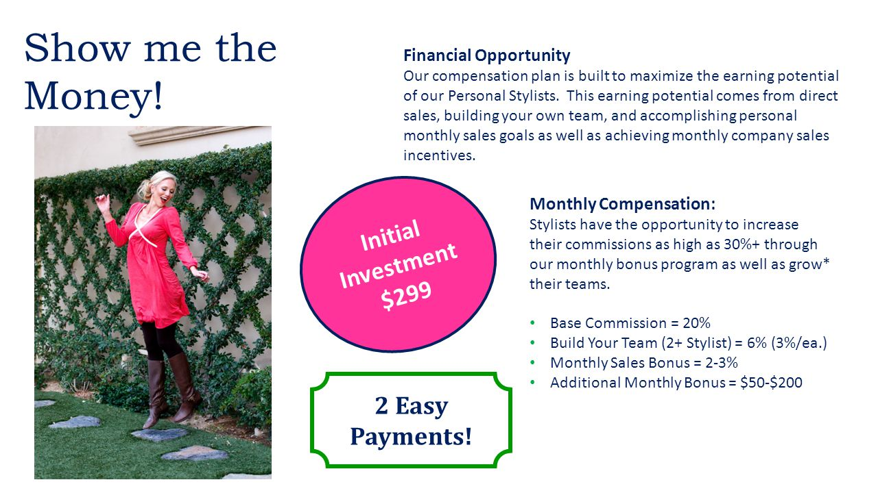 Financial Opportunity Our compensation plan is built to maximize the earning potential of our Personal Stylists.