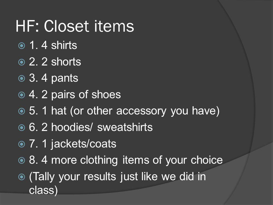 HF: Closet items  1. 4 shirts  2. 2 shorts  3.