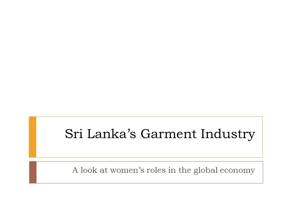 Sri Lanka's Garment Industry A look at women's roles in the global economy