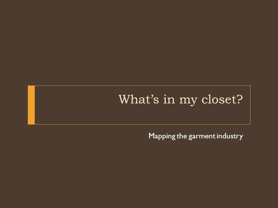 What's in my closet Mapping the garment industry
