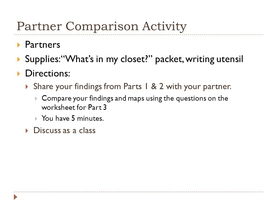 Partner Comparison Activity  Partners  Supplies: What's in my closet packet, writing utensil  Directions:  Share your findings from Parts 1 & 2 with your partner.