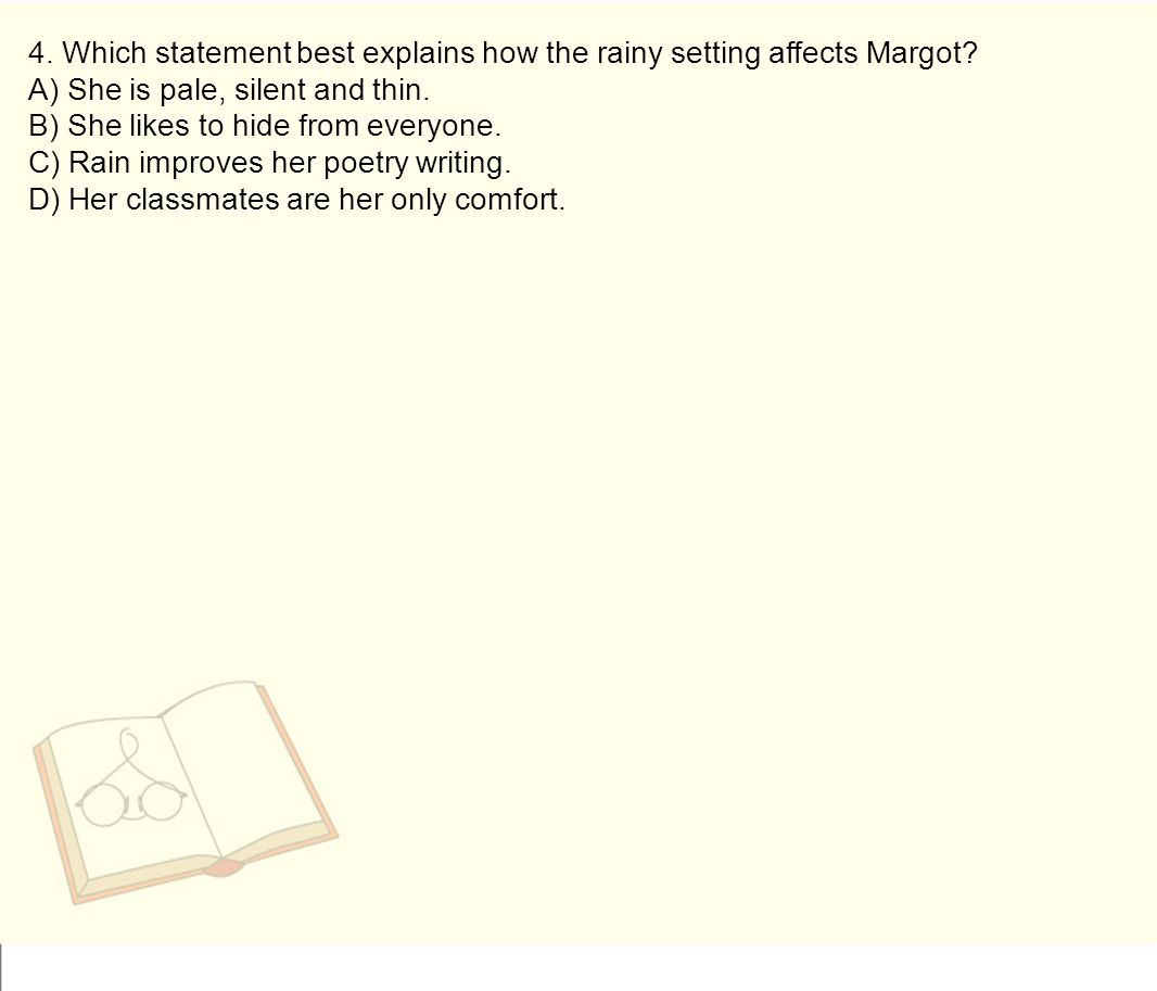 4. Which statement best explains how the rainy setting affects Margot.