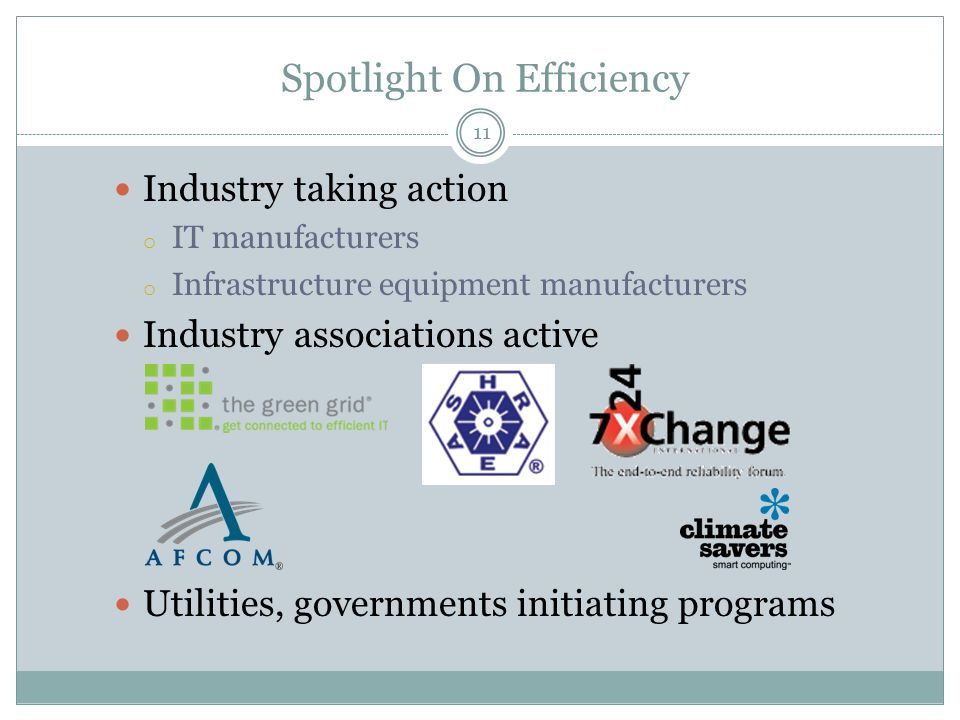 Spotlight On Efficiency Industry taking action o IT manufacturers o Infrastructure equipment manufacturers Industry associations active Utilities, gov