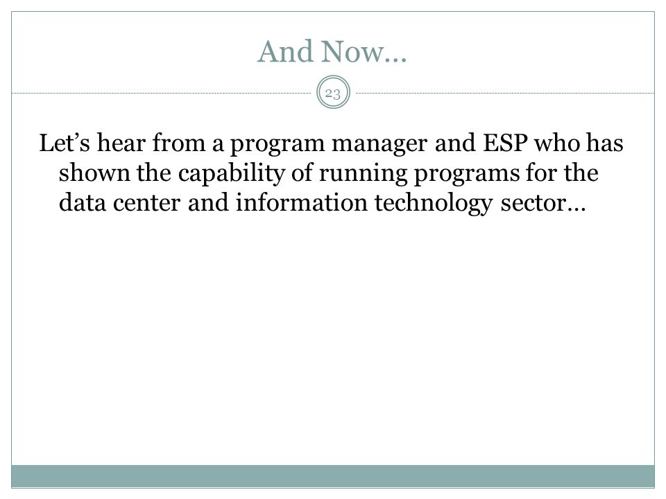 And Now… Let's hear from a program manager and ESP who has shown the capability of running programs for the data center and information technology sec