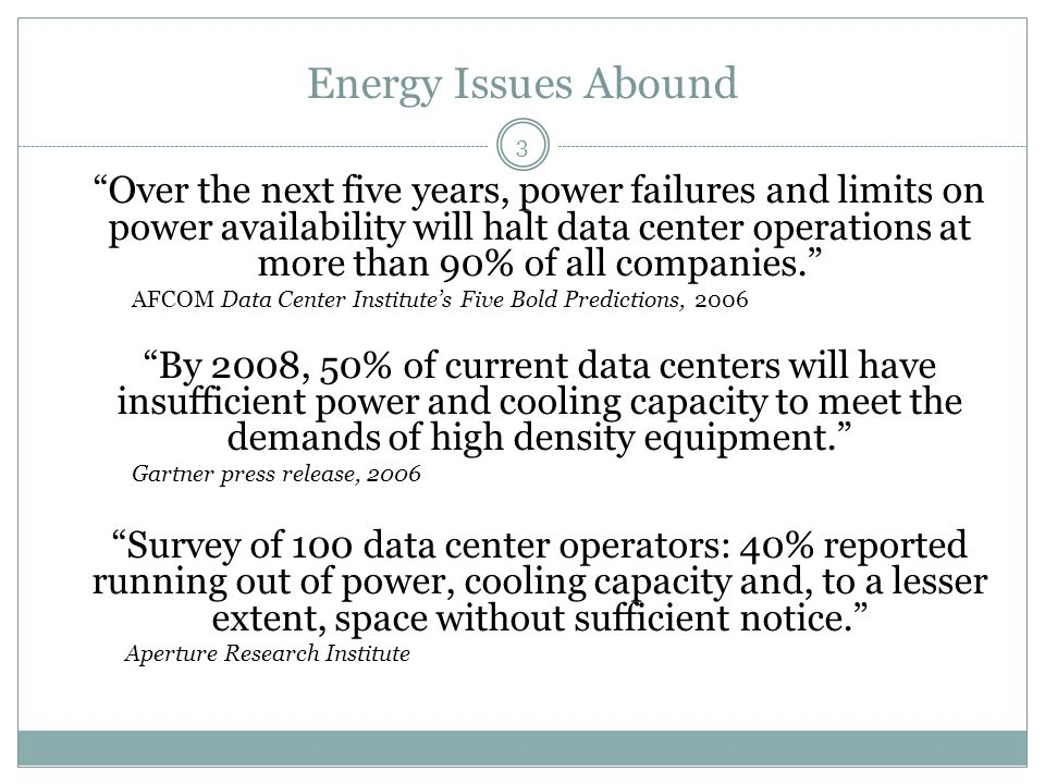 "Energy Issues Abound ""Over the next five years, power failures and limits on power availability will halt data center operations at more than 90% of a"