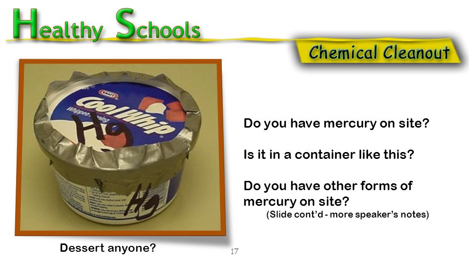 Dessert anyone? 16 Do you have mercury on site? Is it in a container like this? Do you have other forms of mercury on site?