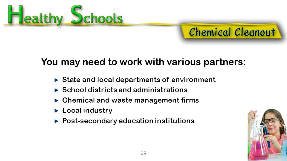 Goals of Schools Chemical Cleanout Campaign (SC3)  Remove outdated, unknown, excessive, or unnecessarily hazardous chemicals from secondary schools;