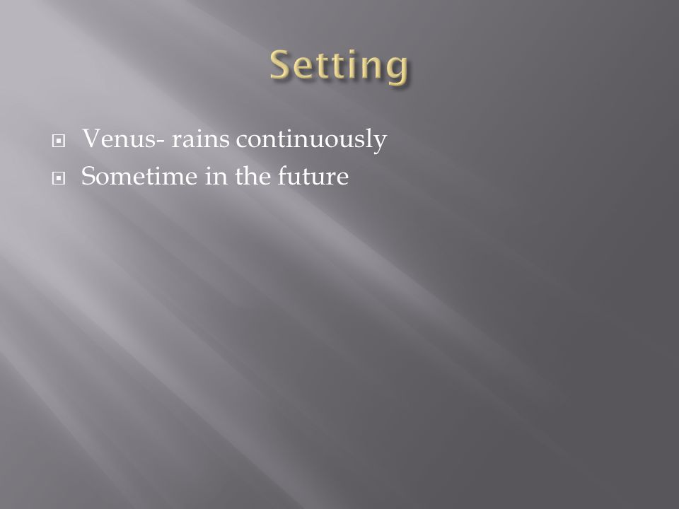  Venus- rains continuously  Sometime in the future