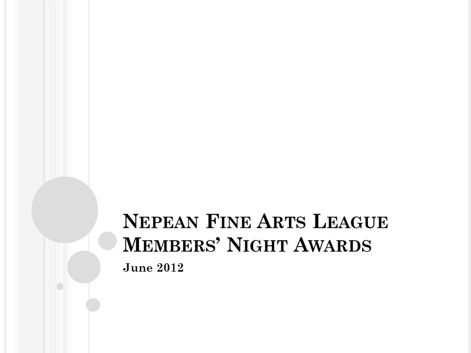 N EPEAN F INE A RTS L EAGUE M EMBERS ' N IGHT A WARDS June 2012