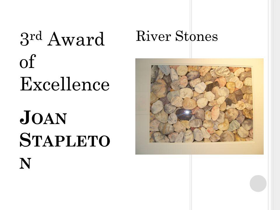 J OAN S TAPLETO N River Stones 3 rd Award of Excellence