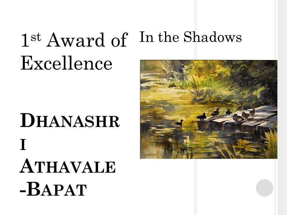 D HANASHR I A THAVALE -B APAT In the Shadows 1 st Award of Excellence