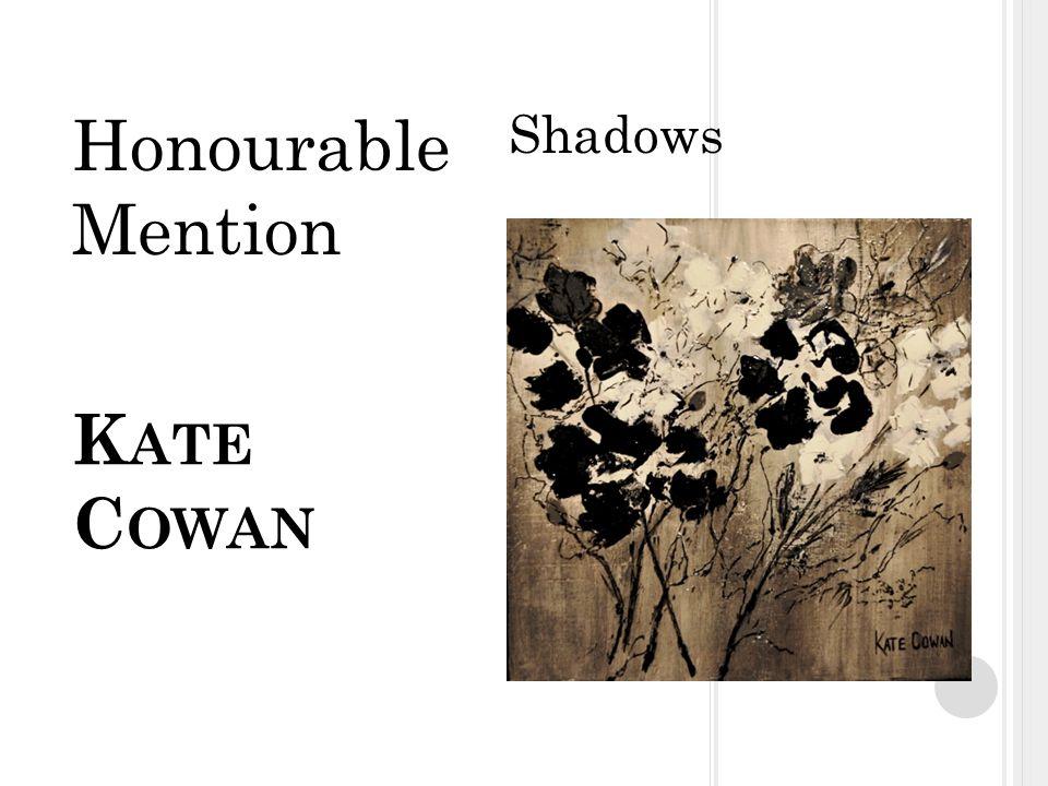 K ATE C OWAN Shadows Honourable Mention