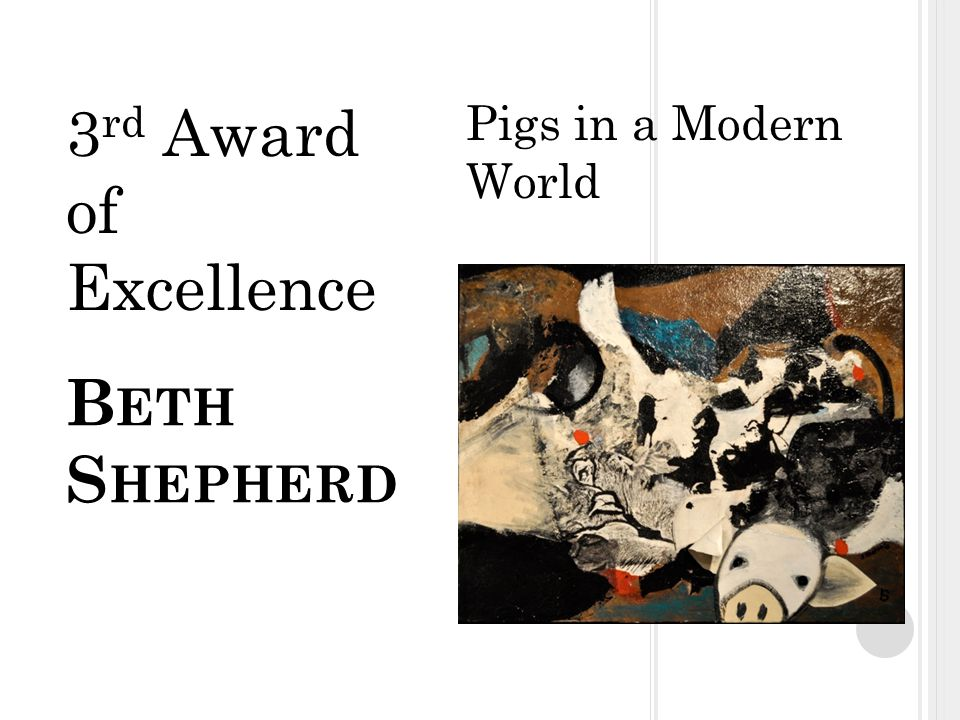 B ETH S HEPHERD Pigs in a Modern World 3 rd Award of Excellence