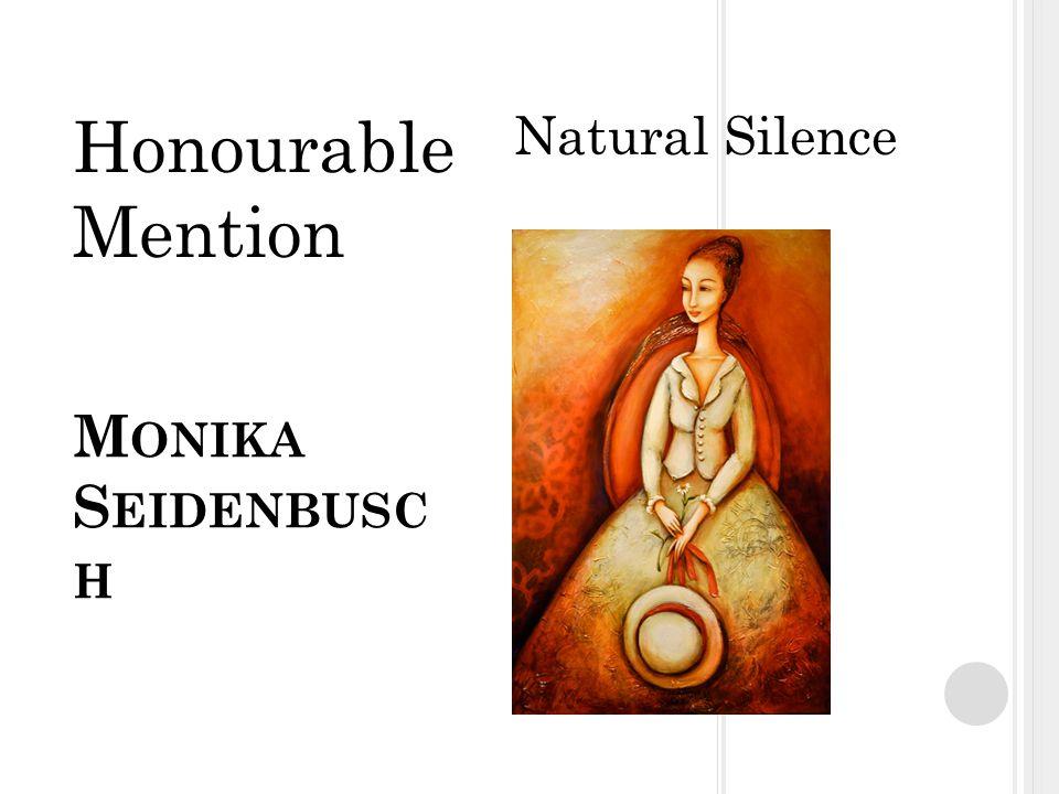 M ONIKA S EIDENBUSC H Natural Silence Honourable Mention