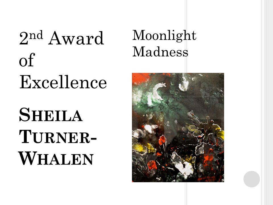 S HEILA T URNER - W HALEN Moonlight Madness 2 nd Award of Excellence