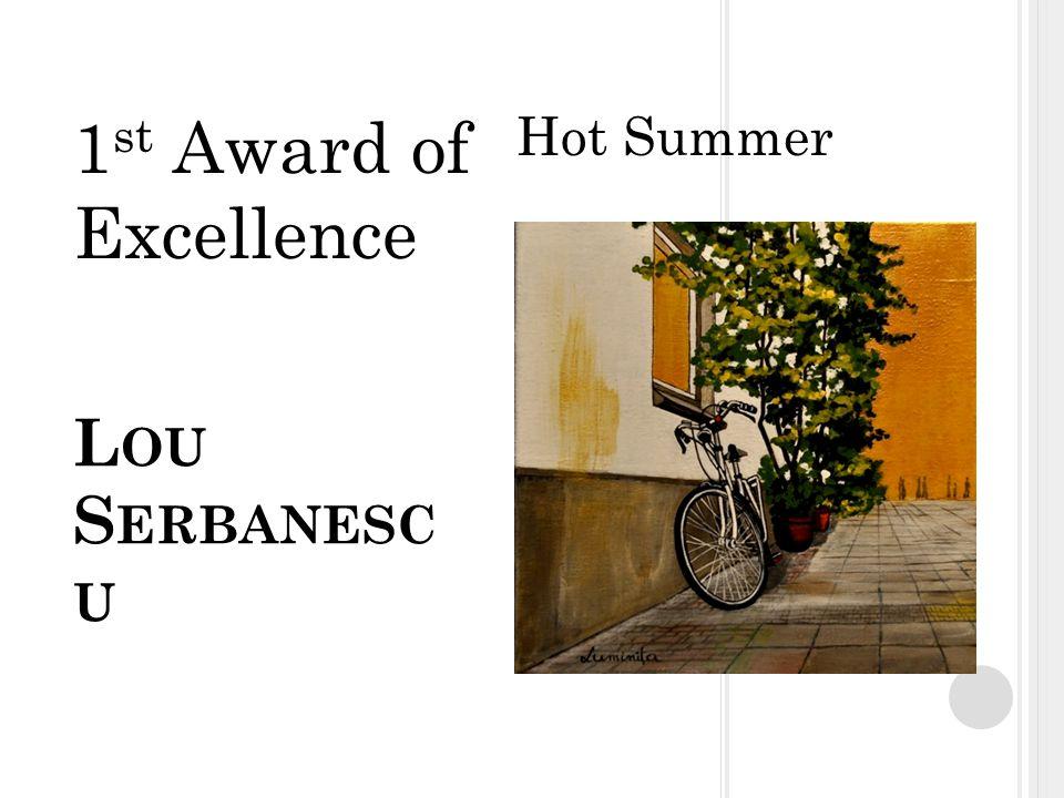 L OU S ERBANESC U Hot Summer 1 st Award of Excellence