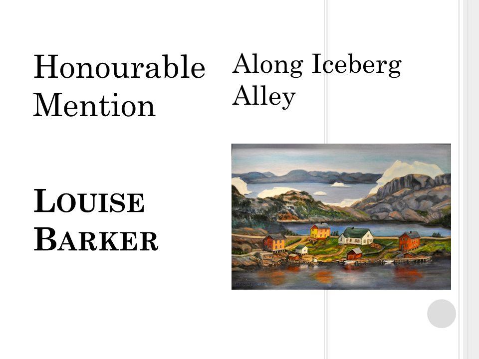 L OUISE B ARKER Along Iceberg Alley Honourable Mention