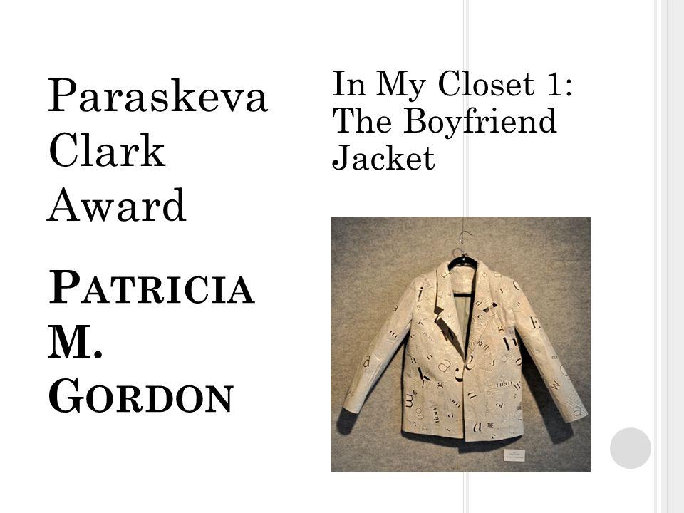 P ATRICIA M. G ORDON In My Closet 1: The Boyfriend Jacket Paraskeva Clark Award