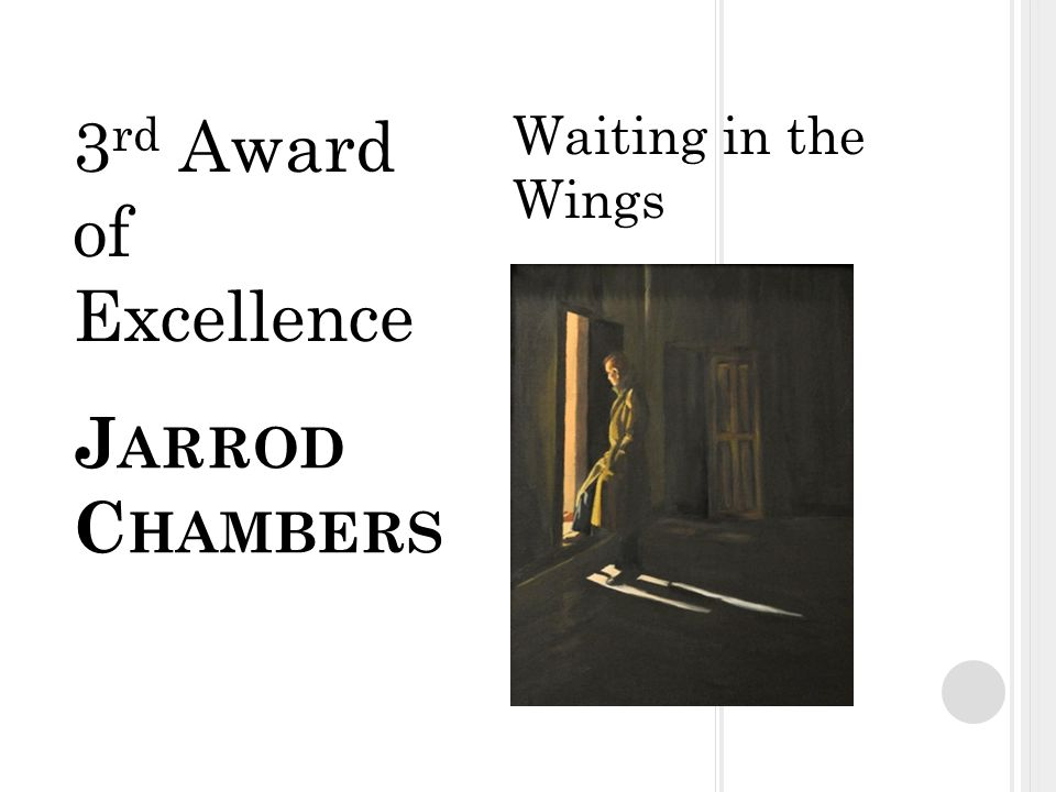 J ARROD C HAMBERS Waiting in the Wings 3 rd Award of Excellence