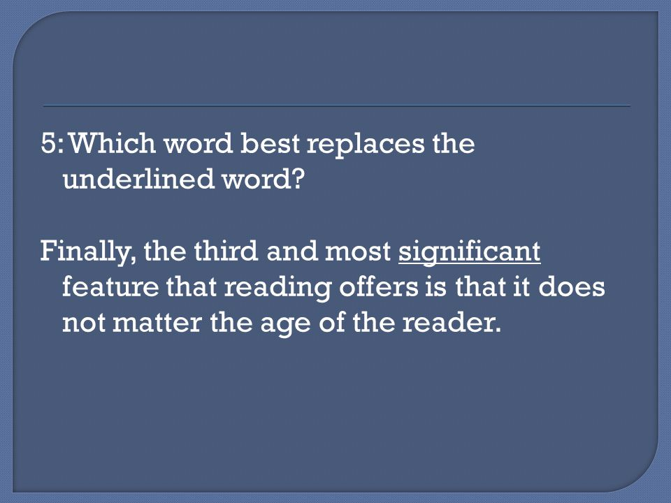 5: Which word best replaces the underlined word.