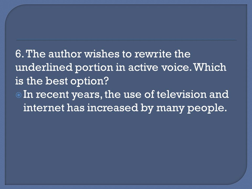 6. The author wishes to rewrite the underlined portion in active voice.