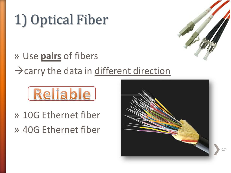 » Use pairs of fibers  carry the data in different direction » 10G Ethernet fiber » 40G Ethernet fiber 17
