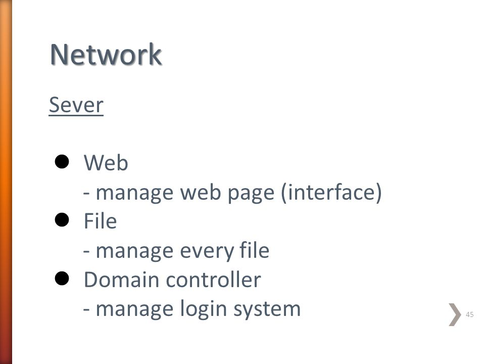 Network Sever Web - manage web page (interface) File - manage every file Domain controller - manage login system 45