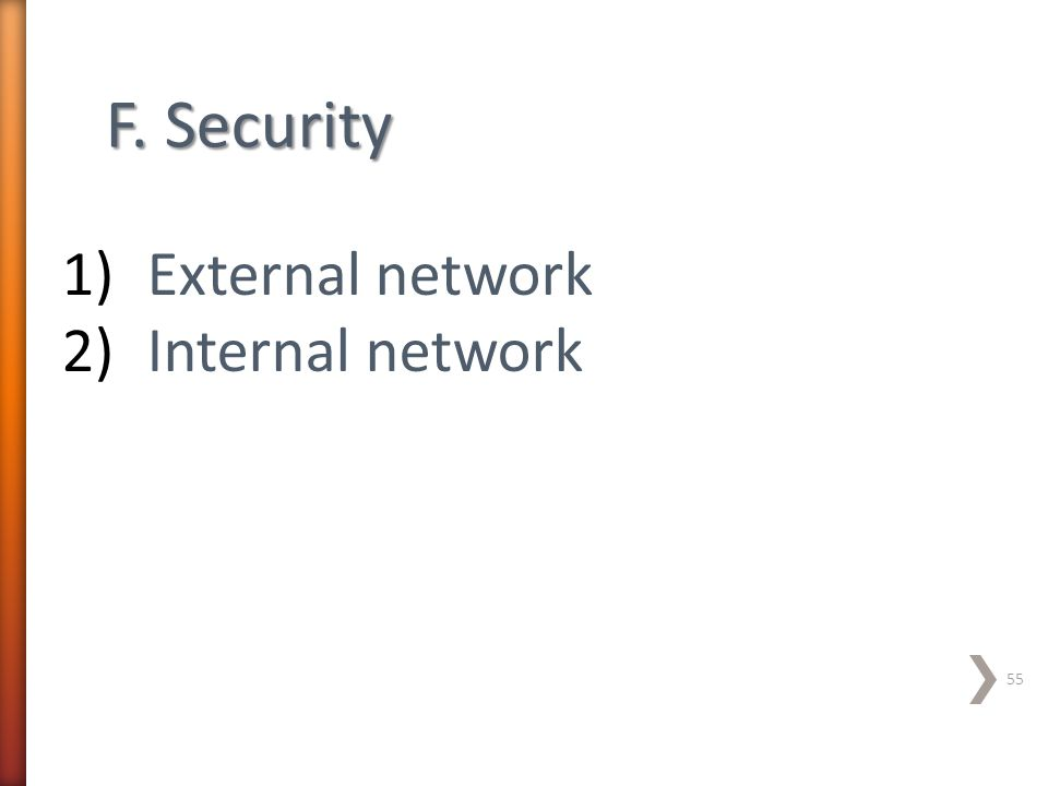 F. Security 1)External network 2)Internal network 55