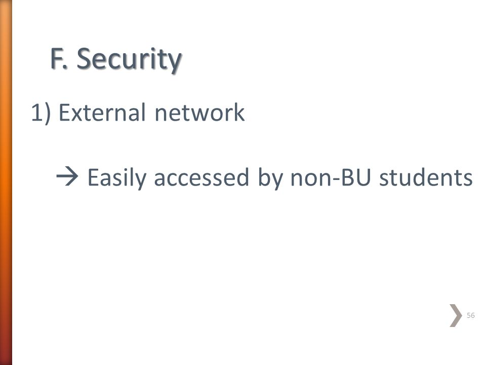 1) External network  Easily accessed by non-BU students F. Security 56
