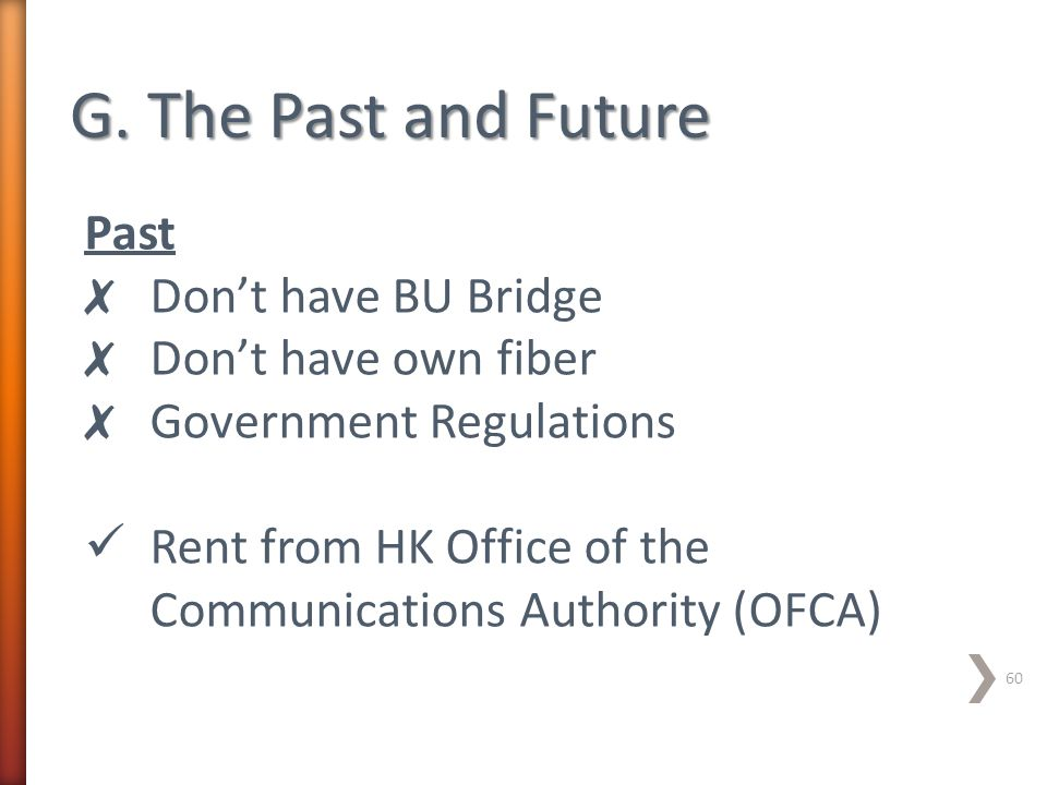 60 Past ✗ Don't have BU Bridge ✗ Don't have own fiber ✗ Government Regulations Rent from HK Office of the Communications Authority (OFCA)