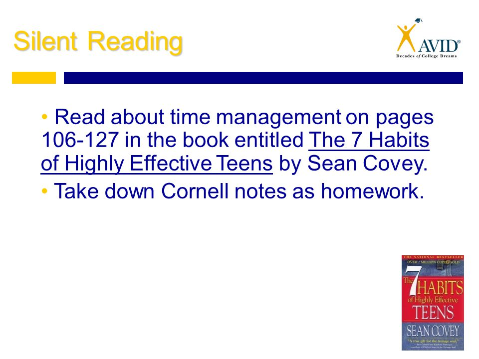 Silent Reading Read about time management on pages 106-127 in the book entitled The 7 Habits of Highly Effective Teens by Sean Covey.
