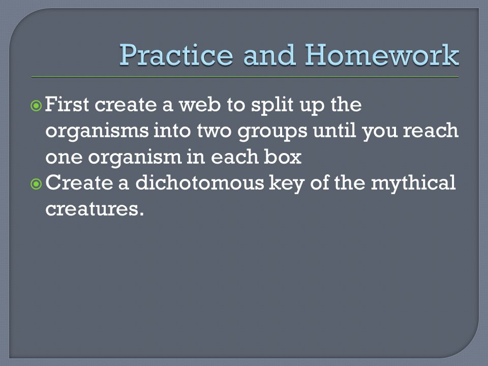  First create a web to split up the organisms into two groups until you reach one organism in each box  Create a dichotomous key of the mythical creatures.
